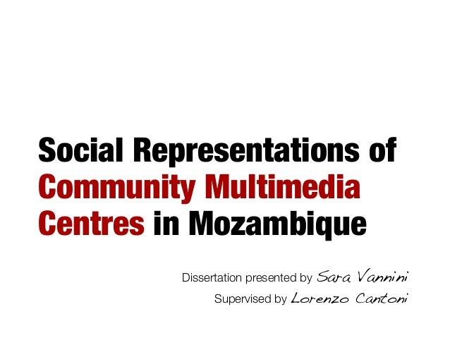 Social Representations of Community Multimedia Centres in Mozambique Dissertation presented by Sara Vannini! Supervised by...