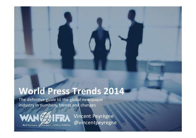 ©  2014  WAN-­‐IFRA  World  Press  Trends  2014  The  defini5ve  guide  to  the  global  newspaper  industry  in  numbers,...