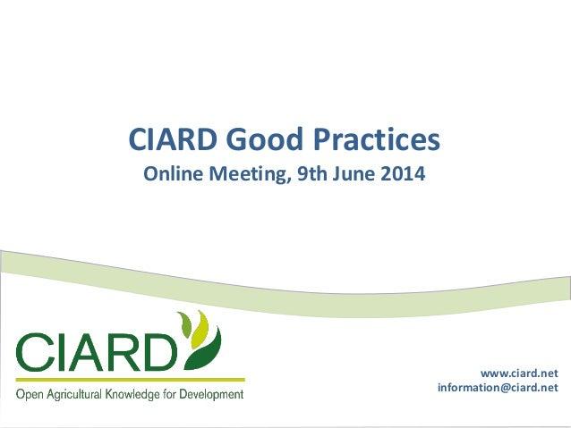 www.ciard.net information@ciard.net CIARD Good Practices Online Meeting, 9th June 2014