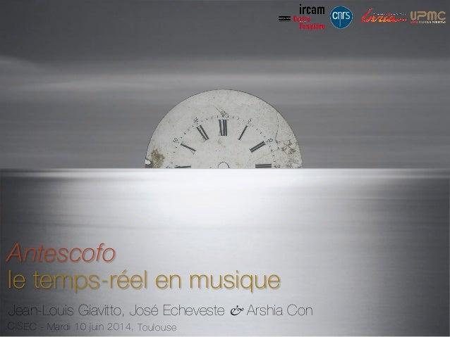 Jean-Louis Giavitto, José Echeveste & Arshia Con CISEC - Mardi 10 juin 2014, Toulouse Antescofo le temps-réel en musique