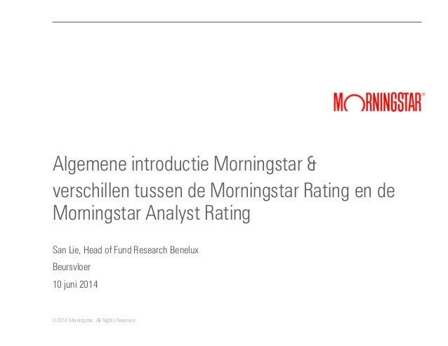 ©2014 Morningstar. All Rights Reserved. Algemene introductie Morningstar & verschillen tussen de Morningstar Rating en de ...