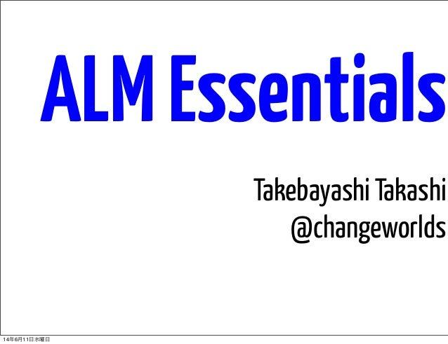 ALMEssentials Takebayashi Takashi @changeworlds 14年6月11日水曜日