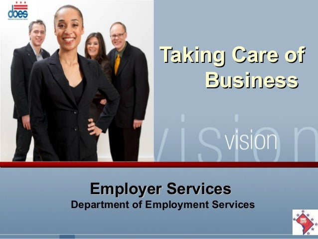 Taking Care ofTaking Care of BusinessBusiness Employer ServicesEmployer Services Department of Employment Services