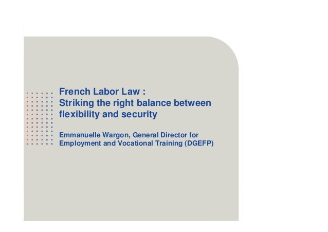 1 French Labor Law : Striking the right balance between flexibility and security Emmanuelle Wargon, General Director for E...