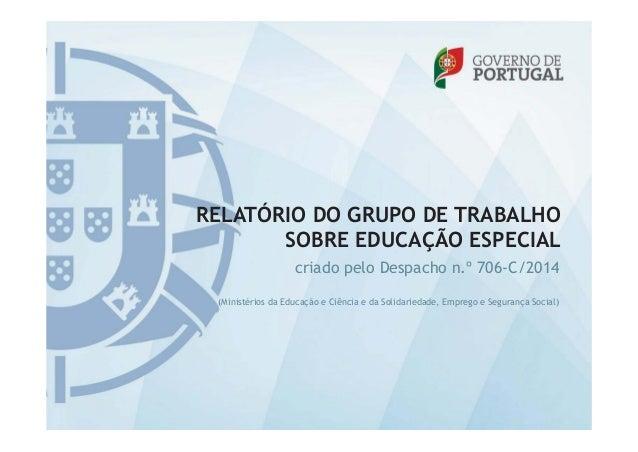 RELATÓRIO DO GRUPO DE TRABALHO SOBRE EDUCAÇÃO ESPECIAL criado pelo Despacho n.º 706-C/2014 (Ministérios da Educação e Ciên...