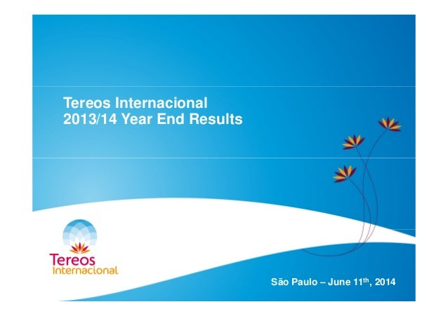 Tereos Internacional 2013/14 Year End Results São Paulo – June 11th, 2014