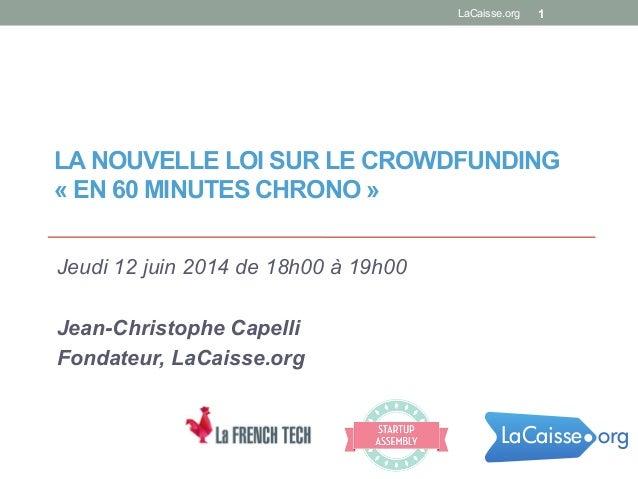 LA NOUVELLE LOI SUR LE CROWDFUNDING « EN 60 MINUTES CHRONO » Jeudi 12 juin 2014 de 18h00 à 19h00 Jean-Christophe Capelli F...