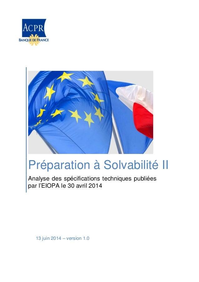 13 juin 2014 – version 1.0 Préparation à Solvabilité II Analyse des spécifications techniques publiées par l'EIOPA le 30 a...