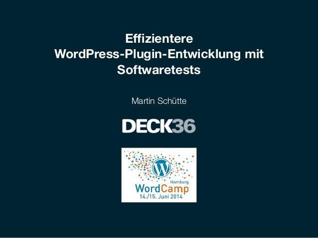 Effizientere WordPress-Plugin-Entwicklung mit Softwaretests Martin Schütte