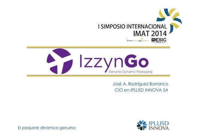 José A. Rodríguez Barranco CIO en IPLUSD INNOVA SA El paquete dinámico genuino Genuine Dynamic Packaging