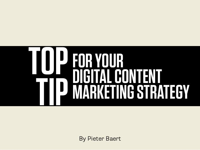 TOP TIP FORYOUR DIGITALCONTENT MARKETINGSTRATEGY By Pieter Baert
