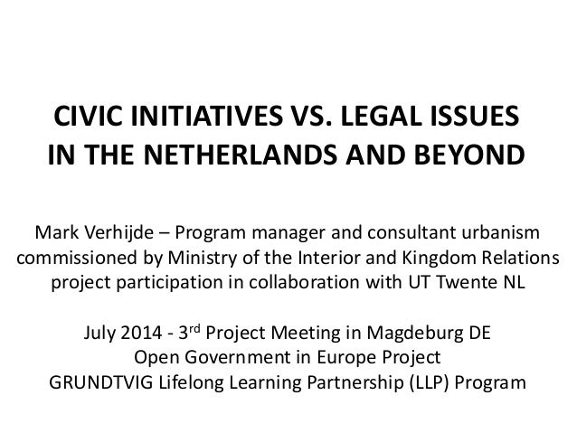 CIVIC INITIATIVES VS. LEGAL ISSUES IN THE NETHERLANDS AND BEYOND Mark Verhijde – Program manager and consultant urbanism c...