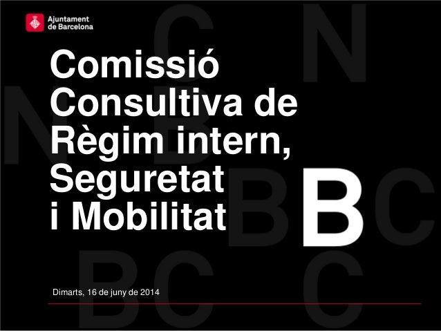 Comissió Consultiva de Règim intern, Seguretat i Mobilitat Dimarts, 16 de juny de 2014