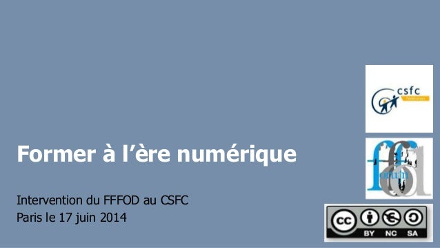 Former à l'ère numérique Intervention du FFFOD au CSFC Paris le 17 juin 2014