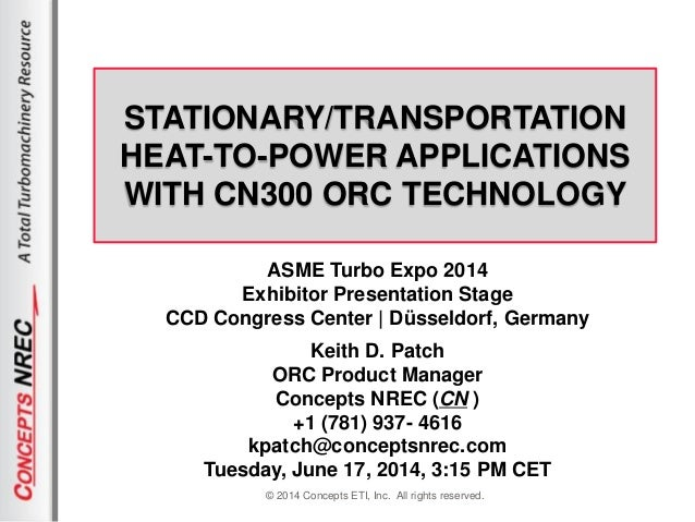 © 2014 Concepts ETI, Inc. All rights reserved. STATIONARY/TRANSPORTATION HEAT-TO-POWER APPLICATIONS WITH CN300 ORC TECHNOL...