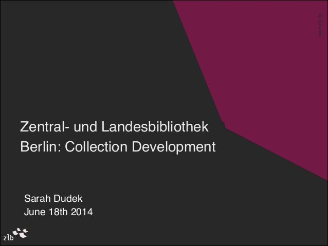 www.zlb.de ZLB-Themenraum www.zlb.de Zentral- und Landesbibliothek Berlin: Collection Development Lektoratstreffen ! dbv-S...