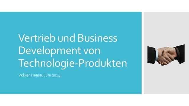 Vertrieb und Business Development von Technologie-Produkten Volker Haase, Juni 2014