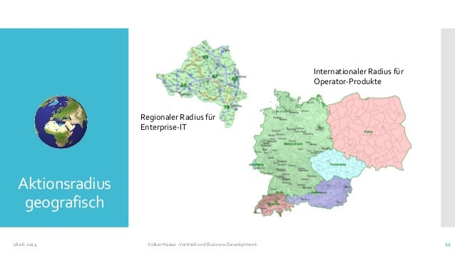 Aktionsradius geografisch 18.06.2014 Volker Haase -Vertrieb und Business Development- 11 Regionaler Radius für Enterprise-...
