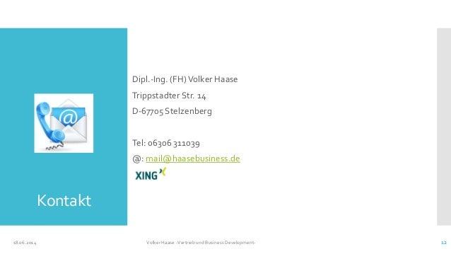 Kontakt Dipl.-Ing. (FH)Volker Haase Trippstadter Str. 14 D-67705 Stelzenberg Tel: 06306 311039 @: mail@haasebusiness.de 18...