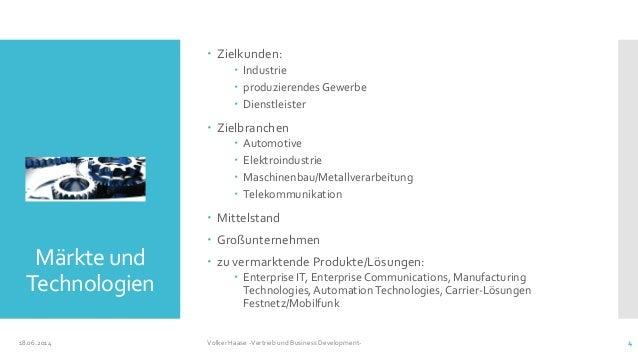 Märkte und Technologien  Zielkunden:  Industrie  produzierendes Gewerbe  Dienstleister  Zielbranchen  Automotive  E...