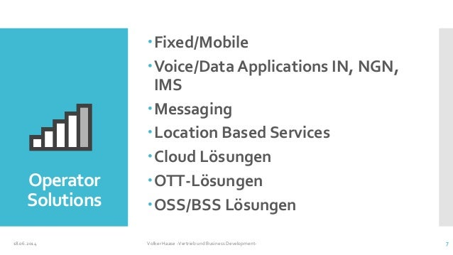 Operator Solutions Fixed/Mobile Voice/Data Applications IN, NGN, IMS Messaging Location Based Services Cloud Lösungen...