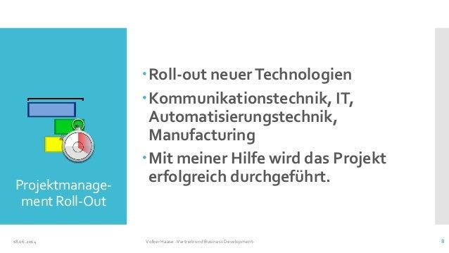 Projektmanage- ment Roll-Out 18.06.2014 Volker Haase -Vertrieb und Business Development- 8 Roll-out neuerTechnologien Ko...