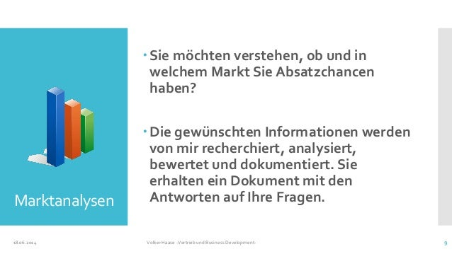 Marktanalysen 18.06.2014 Volker Haase -Vertrieb und Business Development- 9 Sie möchten verstehen, ob und in welchem Mark...