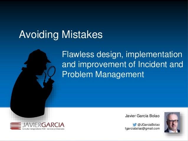 Flawless design, implementation and improvement of Incident and Problem Management Javier García Bolao @JGarciaBolao fgarc...