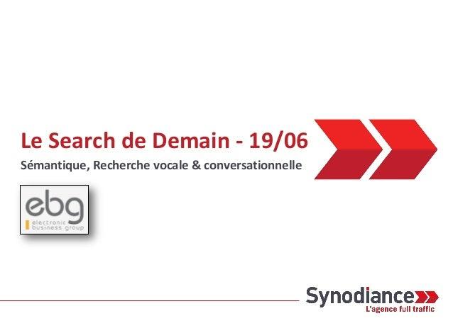 Le Search de Demain - 19/06 Sémantique, Recherche vocale & conversationnelle