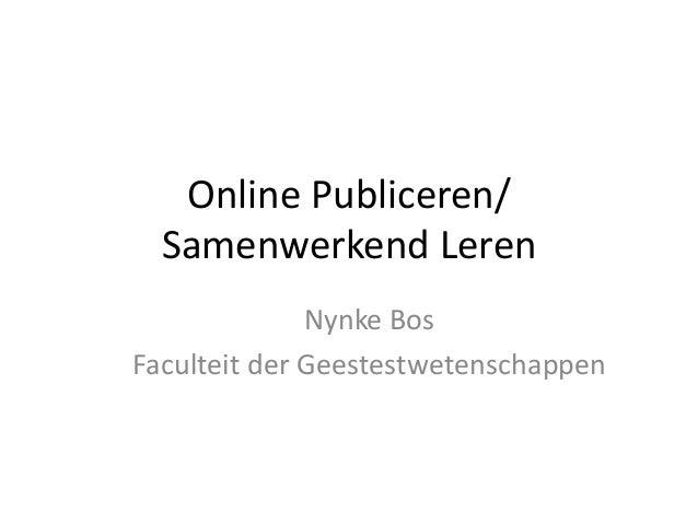 Online Publiceren/ Samenwerkend Leren Nynke Bos Faculteit der Geestestwetenschappen