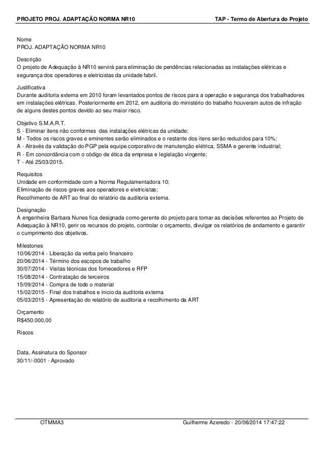 PROJETO PROJ. ADAPTAÇÃO NORMA NR10 TAP - Termo de Abertura do Projeto Nome PROJ. ADAPTAÇÃO NORMA NR10 Descrição O projeto ...