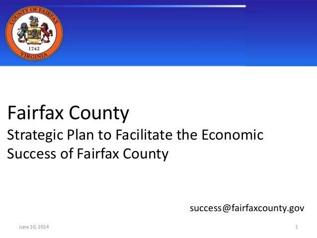 June 10, 2014 Fairfax County Strategic Plan to Facilitate the Economic Success of Fairfax County success@fairfaxcounty.gov...