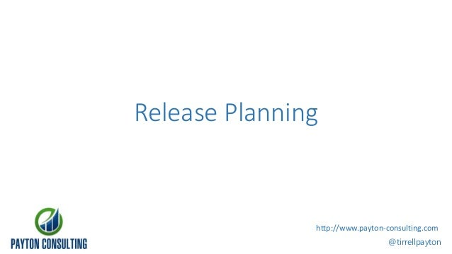Release Planning @tirrellpayton http://www.payton-consulting.com
