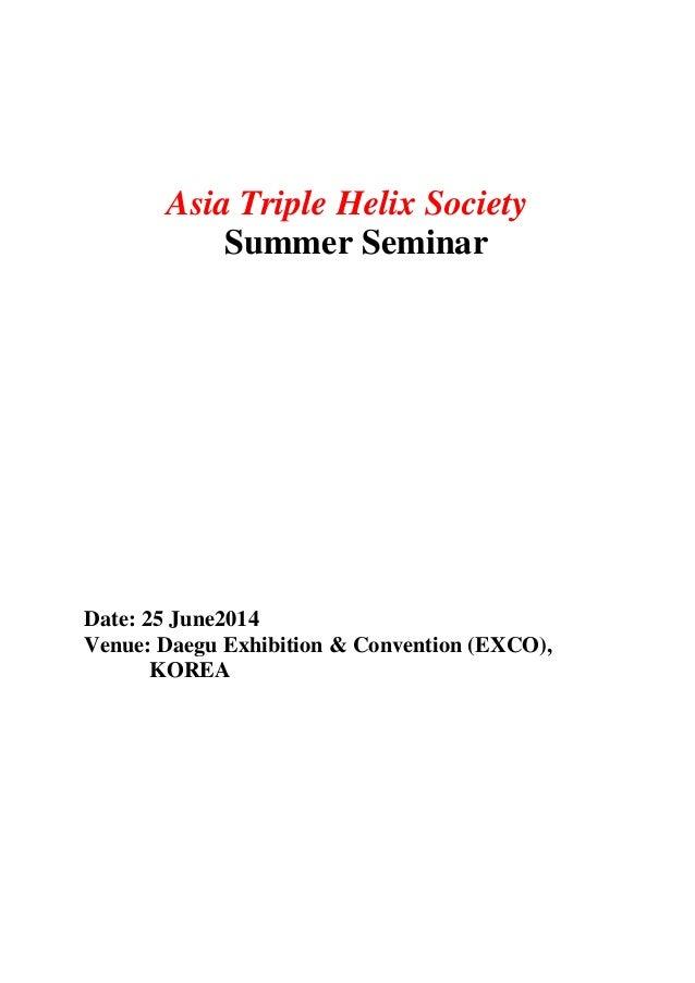 Asia Triple Helix Society Summer Seminar Date: 25 June2014 Venue: Daegu Exhibition & Convention (EXCO), KOREA