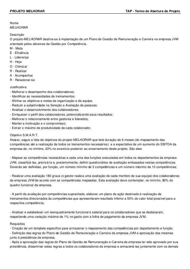 PROJETO MELHORAR TAP - Termo de Abertura do Projeto Nome MELHORAR Descrição O projeto MELHORAR destina-se à implantação de...