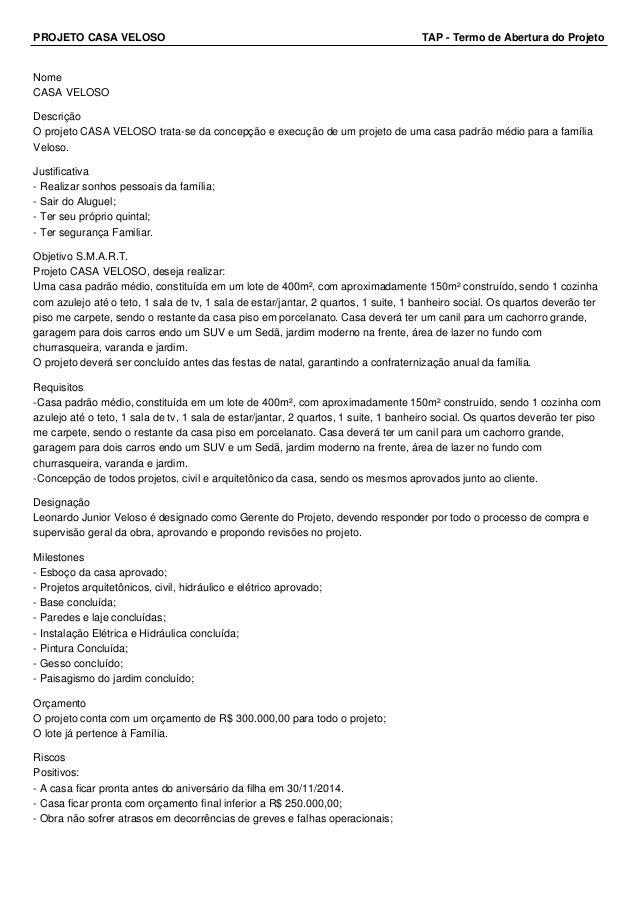 PROJETO CASA VELOSO TAP - Termo de Abertura do Projeto Nome CASA VELOSO Descrição O projeto CASA VELOSO trata-se da concep...