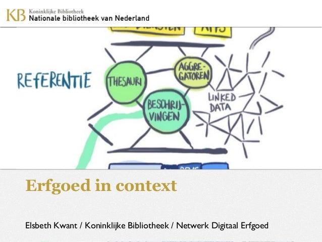 Erfgoed in context Elsbeth Kwant / Koninklijke Bibliotheek / Netwerk Digitaal Erfgoed