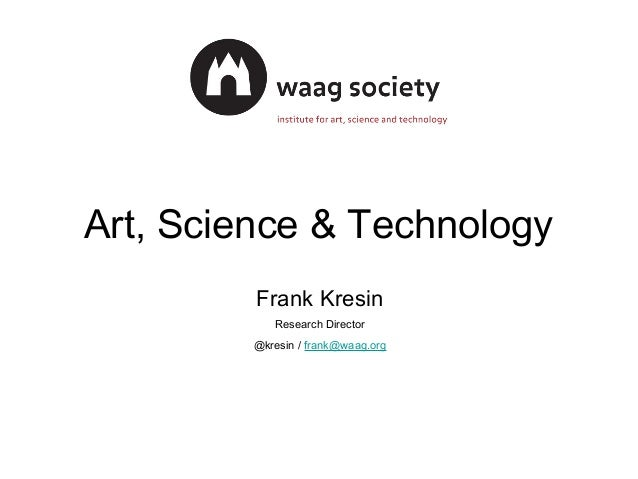 Art, Science & Technology Frank Kresin Research Director @kresin / frank@waag.org