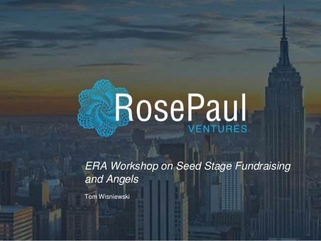 ERA Workshop on Seed Stage Fundraising and Angels Tom Wisniewski