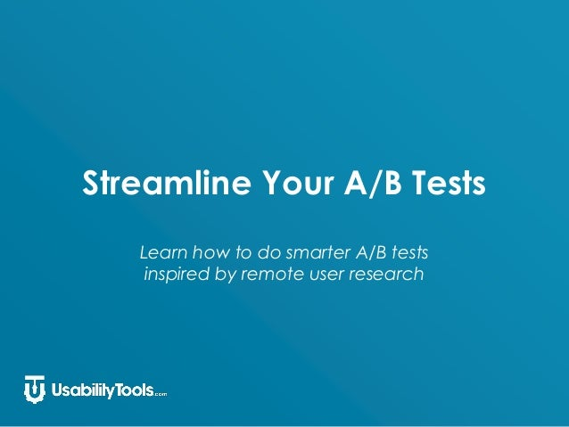 Streamline Your A/B Tests Learn how to do smarter A/B tests inspired by remote user research