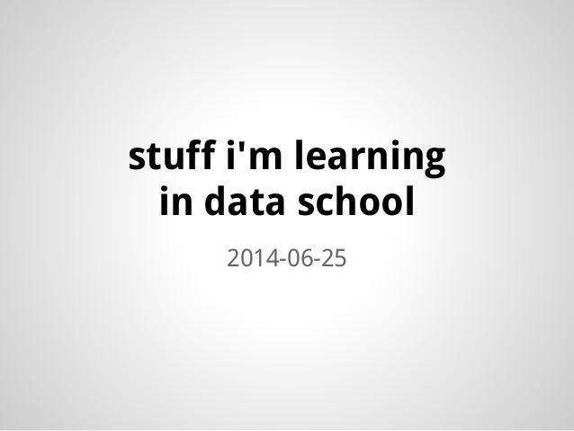stuff i'm learning in data school 2014-06-25