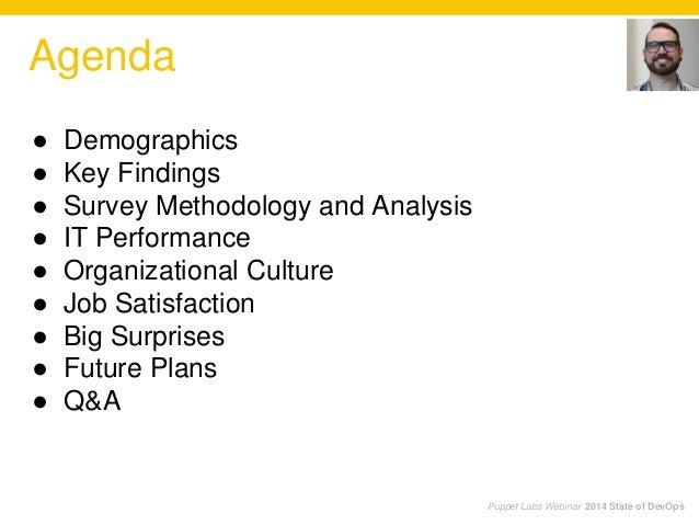 Puppet Labs Webinar 2014 State of DevOps Agenda ● Demographics ● Key Findings ● Survey Methodology and Analysis ● IT Perfo...