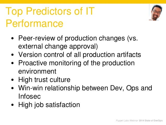 Puppet Labs Webinar 2014 State of DevOps Top Predictors of IT Performance • Peer-review of production changes (vs. externa...