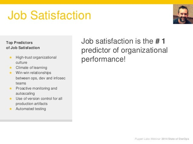 Puppet Labs Webinar 2014 State of DevOps Job Satisfaction Job satisfaction is the # 1 predictor of organizational performa...