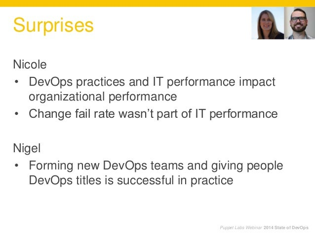 Nicole • DevOps practices and IT performance impact organizational performance • Change fail rate wasn't part of IT perfor...