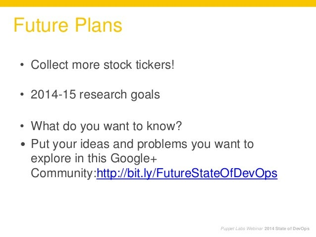 • Collect more stock tickers! • 2014-15 research goals • What do you want to know? • Put your ideas and problems you want ...