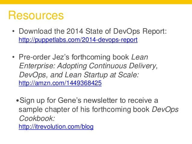 Resources • Download the 2014 State of DevOps Report: http://puppetlabs.com/2014-devops-report • Pre-order Jez's forthcomi...