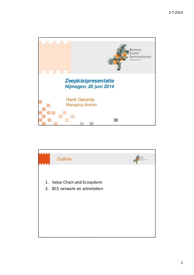 2‐7‐2014 1 Zeepkistpresentatie Nijmegen, 26 juni 2014 Henk Gerards Managing director Outline 1. ValueChainandEcosystem ...