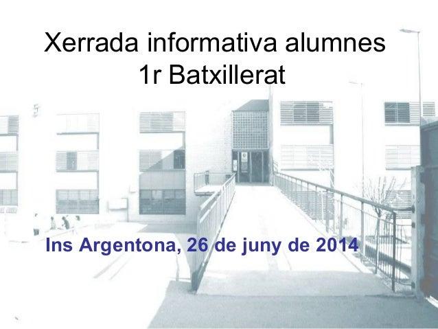 Xerrada informativa alumnes 1r Batxillerat Ins Argentona, 26 de juny de 2014