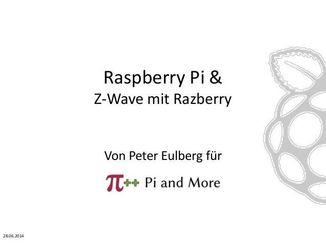 Raspberry Pi & Z-Wave mit Razberry Von Peter Eulberg für 28.06.2014
